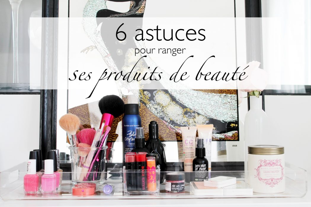 6 astuces pour ranger ses produits de beaut. Black Bedroom Furniture Sets. Home Design Ideas