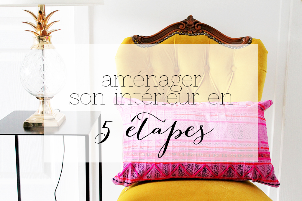 Am nager son int rieur en 5 tapes for Amenager interieur